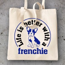 Life is better whith a frenchie